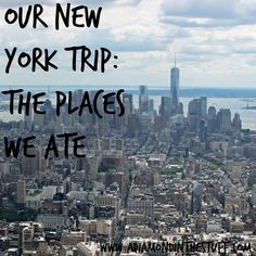 Our Trip to New York {The Places We Ate} Awesome tips on places to eat in NYC.