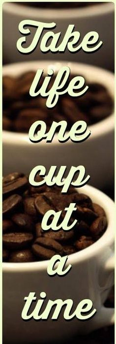 ...one cup at a time.