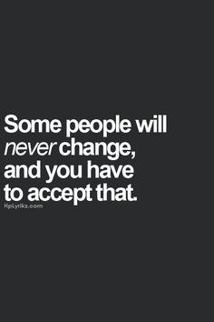 more Radical Acceptance... accept the things you cannot change... you have no control over other people...