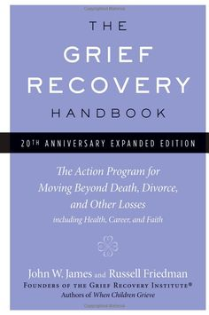The Grief Recovery Handbook, 20th Anniversary Expanded Edition: The Action Program for Moving Beyond Death, Divorce, and Other Losses includ...