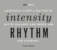 """Happiness is not a matter of intensity but of balance and order and rhythm and harmony."" —Thomas Merton #quotes"