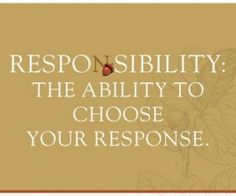 We Accept Responsibility for the Outcome of Our Actions.