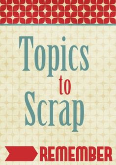 """Topics to Scrap and Remember"" ~ Absolutely TONS of ideas to scrap about!"