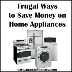 Frugal Ways to Save Money on Home Appliances http://madamedeals.com/frugal-ways-save-money-home-appliances-sale/ #inspireothers #savemoney