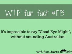 Funny Pictures, Jokes and Gifs / Animations: Funny Fact You Will Surely Sound Australian Funny... real facts, random fun, funny pics, funny facts, funny pictures, factual opinion, funny fun facts, random facts