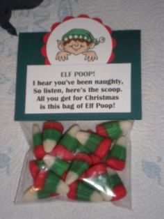 "Xmas Elf Poop (red and green m etc)  The elves were so sick they couldn't make toys   And Santa had to fill all those stockings   He gathered the only thing the elves could make –   Here are your Elfin droppings.   OR I hear you've been naughty,   So here is the scoop…  I'm running short on coal this year,   So you get ""Elf Poop""  Love, Santa"