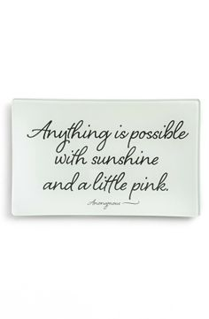 Anything is possible with sunshine and a little pink.