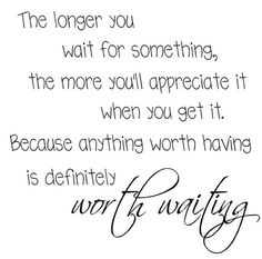 The longer you wait for something  Quote  by uniquevinyldesigns4u, $15.00