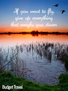 If you want to fly, give up everything that weighs you down -Budget Travel quote