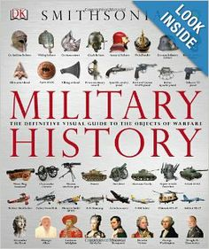 Military History: The Definitive Visual Guide to the Objects of Warfare $45.00 Following in the footsteps of DK's esteemed military history titles Military History is the definitive guide to the development of battlefield technology through the ages, from Bronze Age Mesopotamia to the War on Terror.