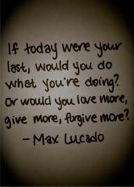 If today were your last...