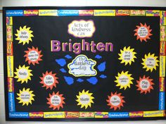Character Education Bulletin Board---Kindness.  have students write in acts of kindness on the suns themselves
