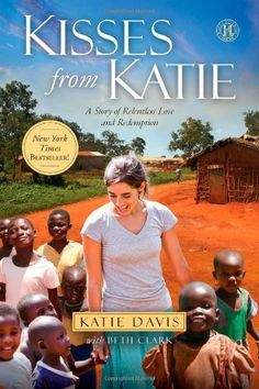Kisses from Katie: A Story of Relentless Love and Redemption by Katie J. Davis, http://www.amazon.com/dp/1451612095/ref=cm_sw_r_pi_dp_2nlyqb1QCVS3H