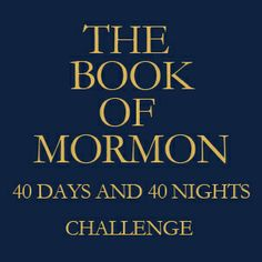 Book of Mormon 40 Days and 40 Nights Challenge (And a Nee Testament 40 Days and 40 Nights Challenge)