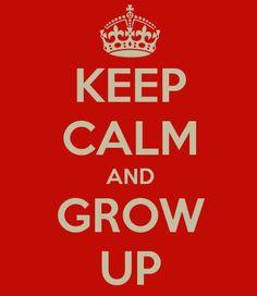 Oh grow up already!