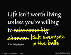 ball, life, inspir quot, worth live, quot bite, inspirational quotes