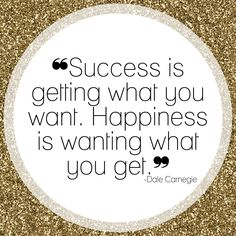 """Success is getting what you want. Happiness is wanting what you get."" -Dale Carnegie #Success #Motivation"