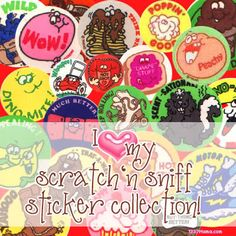 I had a sticker book full of Scratch 'N Sniff stickers!