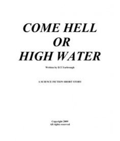 Very old Southern saying.  Come Hell or High Water
