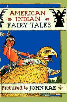 """American Indian Fairy Tales"" - illustrated By John Rae by docarelle (away for a while), via Flickr"