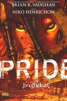 Availability: http://130.157.138.11/record=b3728926~S13 Pride of Baghdad : inspired by a true story / written by Brian K. Vaughan ; art by Niko Henrichon. Inspired by true events, a graphic novel examines life on the streets of war-torn Iraq, raising questions about the meaning of liberation through the experiences of four lions who escaped from the Baghdad Zoo during a raid.