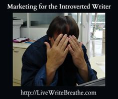 Marketing for the Introverted Writer via @JanalynVoigt |Live Write Breathe
