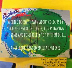 """""""A child doesn't learn the colours by staying inside the lines. but by having the time and possibility to try them out"""" - Angelique Felix teaches English Second Language to Italian toddlers and preschoolers inspired by the Reggio Emilia method."""