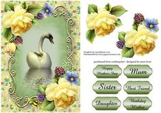 Soft Yellow Roses Swan Reflection on Craftsuprint designed by Anne Lever - This lovely topper features a swan with gorgeous soft yellow roses. It has a single layer of decoupage to add depth and six greetings to choose from. The greetings are happy mother's day, mum, sister, best friend, daughter, birthday wishes.  - Now available for download!