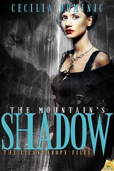 The Mountain's Shadow (The Lycanthropy Files #1) by Cecilia Dominic [Oct. 1, 2013]
