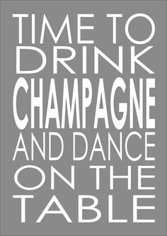 Time To Drink Champagne & Dance On The Table - Fun Inspirational Quote - Picture Print Poster, via Etsy.