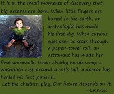 The Seven Wonders of the World of Childhood~Preserving the passionate curiosity that is a natural part of childhood is the most logical and effective mode of early childhood education. And it is as simple as encouraging the wonder of imagination…  www.littleheartsbooks.com