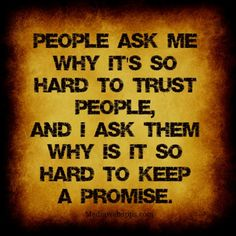 People ask me why it`s so hard to trust people,and I ask them why is it so hard to keep a promise.... #Trust #Quote #Saying