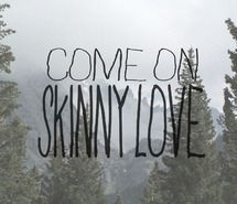 Inspiring picture birdy, music, photography, quote, skinny love.