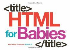 HTML for Babies (Web Design for Babies, Volume 1) web design, babi web