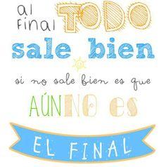 """""""Al #Final todo sale bien; si no sale bien es que aún no es el #Final"""". #Citas #Frases @Candidman frases café, frase motivacional, cita frase, motivación, sale bien, el final, al final, cafe frases, quot"""