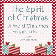 Little LDS Ideas: The Spirit of Christmas: {A Christmas Ward Program}