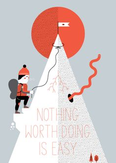 Nothing worth doing is easy. #Climb #Mountaineer #Hike #outdoor #adventure #inspiration #quotes #wilderness #adventure #explore #nature