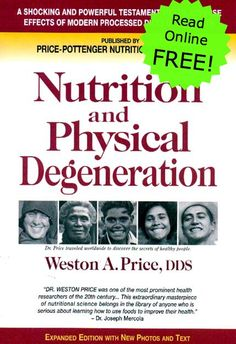 You can read Nutrition and Physical Degeneration by Dr. Weston A. Price online — FREE! So cool!