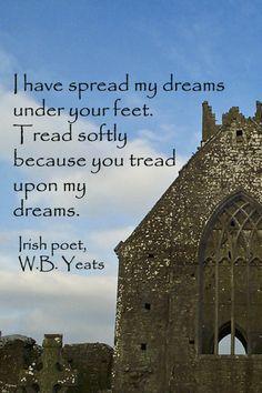 """""""Tread softly . . . you tread on my dreams."""" -- W.B. YEATS  -- on Ireland image by Dr. J.T. McGinn"""