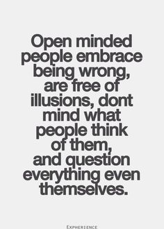 mind peopl, beautiful mind quotes, openmind, free your mind quotes, open mind quotes, open minded quotes, inspir, free people quotes, question everything