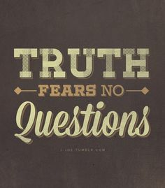 If you were telling the truth, you would fear nothing. Thus, saying whats true regardless of how much pain it would cause, it would still set you free.