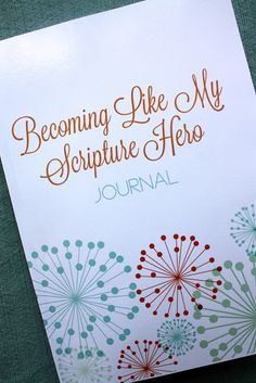 Becoming Like My Scripture Hero Journal... Now Available! | The Red Headed Hostess (10 hour project)