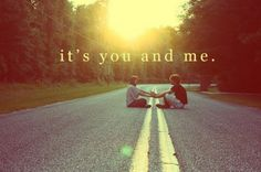 It's you and me .