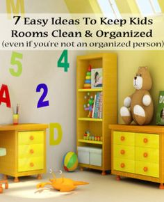 7 Ways to keep your kids rooms organized & clean. Even if you're not an organized person.