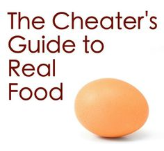The Cheater's Guide to Real Food