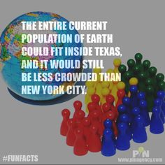 Weekend #funfacts:  THE ENTIRE CURRENT POPULATION OF EARTH COULD FIT INSIDE TEXAS, AND IT WOULD STILL BE LESS CROWDED THAN NEW YORK CITY.   #pinagencywebdesign #LAinternetmarketing  Visit us at www.pinagency.com/blog