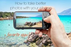 How to Take Better Photos with Your Phone + Favorite Apps