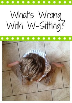 Is this how your child sits?   Then you need to read this.  A pediatric physical therapist explores w-sitting.  -- so interesting