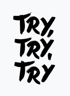 Try, try, try.