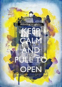 Keep Calm and Pull to Open: Doctor Who Poster.